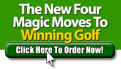 Reserve your copy of The New Four Magic Moves To Winning Golf today